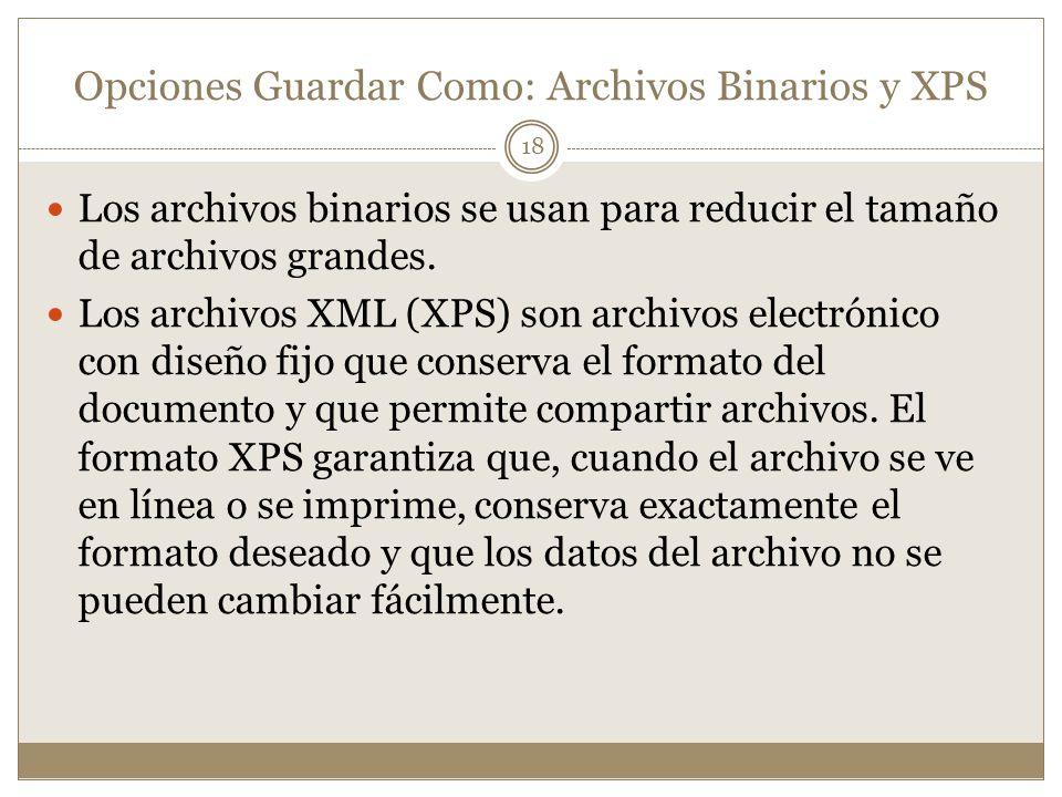 Opciones Guardar Como: Archivos Binarios y XPS Los archivos binarios se usan para reducir el tamaño de archivos grandes. Los archivos XML (XPS) son ar