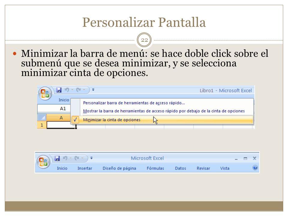 Personalizar Pantalla Minimizar la barra de menú: se hace doble click sobre el submenú que se desea minimizar, y se selecciona minimizar cinta de opci