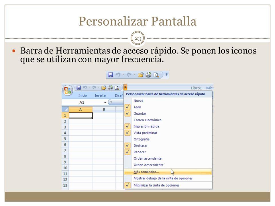 Personalizar Pantalla Barra de Herramientas de acceso rápido. Se ponen los iconos que se utilizan con mayor frecuencia. 23