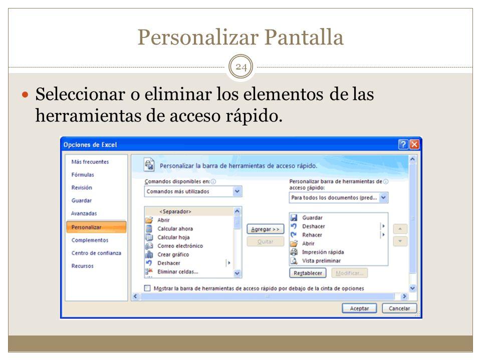 Personalizar Pantalla Seleccionar o eliminar los elementos de las herramientas de acceso rápido. 24