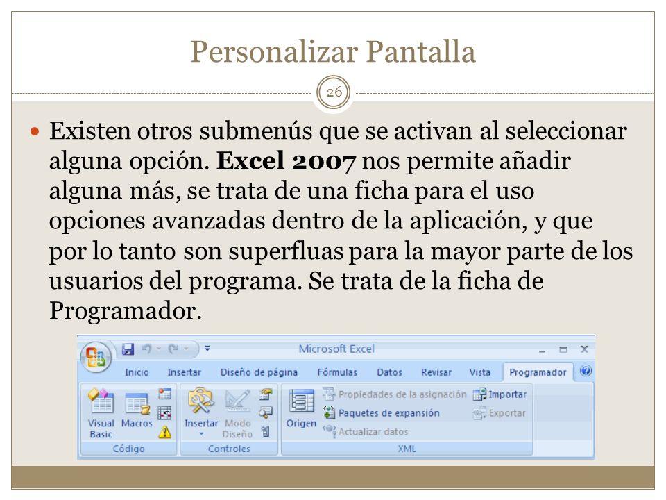 Personalizar Pantalla Existen otros submenús que se activan al seleccionar alguna opción. Excel 2007 nos permite añadir alguna más, se trata de una fi