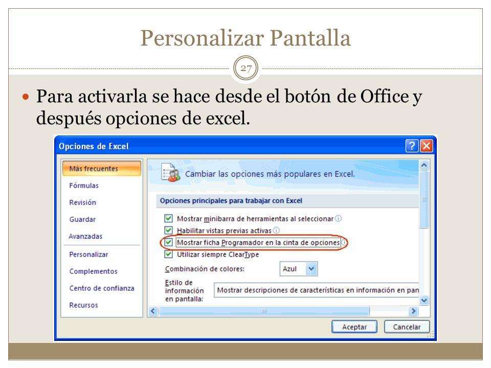 Personalizar Pantalla Para activarla se hace desde el botón de Office y después opciones de excel. 27