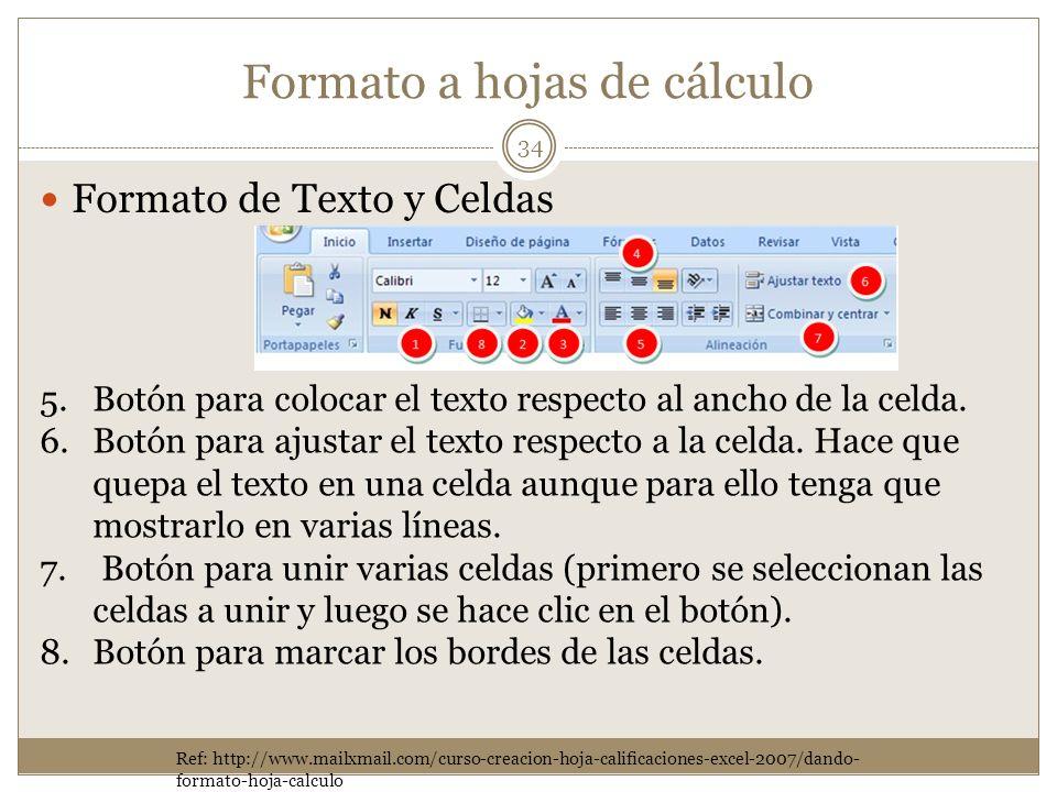 Formato a hojas de cálculo Formato de Texto y Celdas 34 Ref: http://www.mailxmail.com/curso-creacion-hoja-calificaciones-excel-2007/dando- formato-hoj