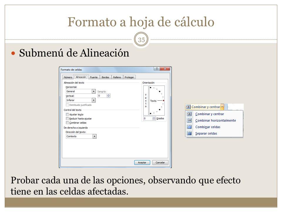 Formato a hoja de cálculo Submenú de Alineación Probar cada una de las opciones, observando que efecto tiene en las celdas afectadas. 35