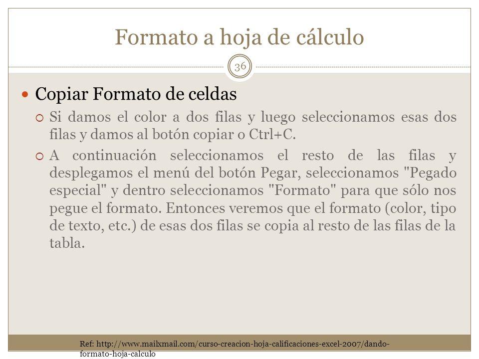 Formato a hoja de cálculo Copiar Formato de celdas Si damos el color a dos filas y luego seleccionamos esas dos filas y damos al botón copiar o Ctrl+C