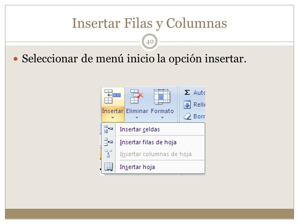 Insertar Filas y Columnas Seleccionar de menú inicio la opción insertar. 40