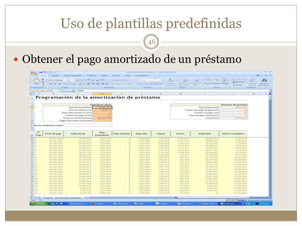 Uso de plantillas predefinidas Obtener el pago amortizado de un préstamo 46