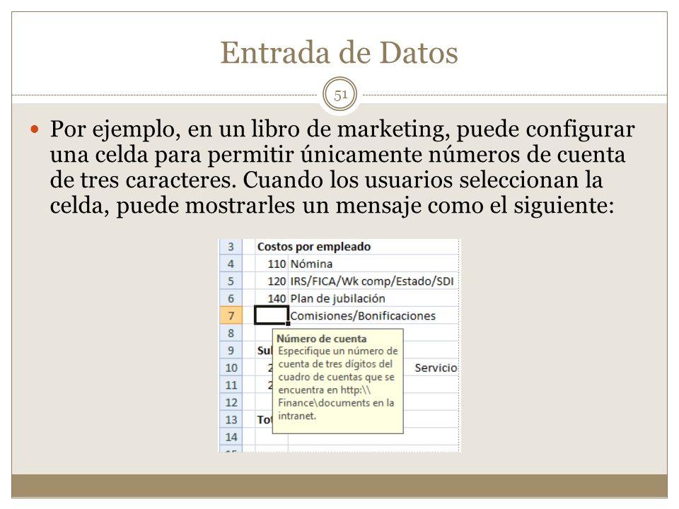 Entrada de Datos Por ejemplo, en un libro de marketing, puede configurar una celda para permitir únicamente números de cuenta de tres caracteres. Cuan