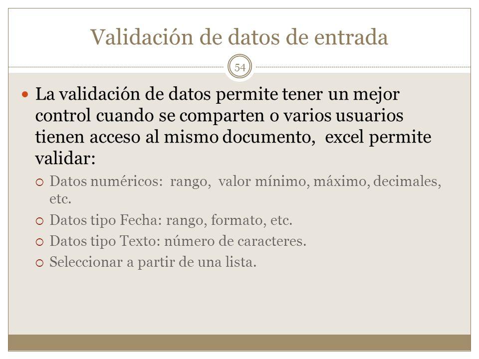 Validación de datos de entrada La validación de datos permite tener un mejor control cuando se comparten o varios usuarios tienen acceso al mismo docu