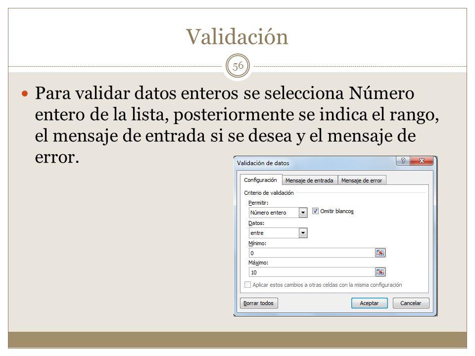 Validación Para validar datos enteros se selecciona Número entero de la lista, posteriormente se indica el rango, el mensaje de entrada si se desea y