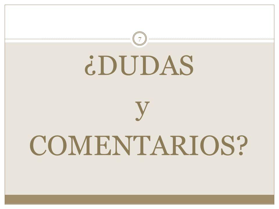 ¿DUDAS y COMENTARIOS? 7