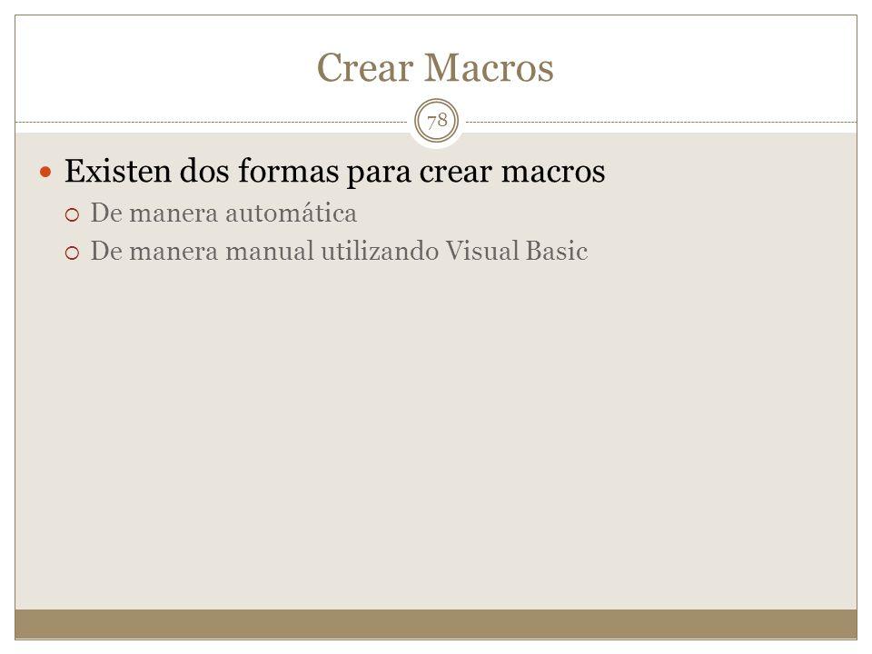Crear Macros Existen dos formas para crear macros De manera automática De manera manual utilizando Visual Basic 78