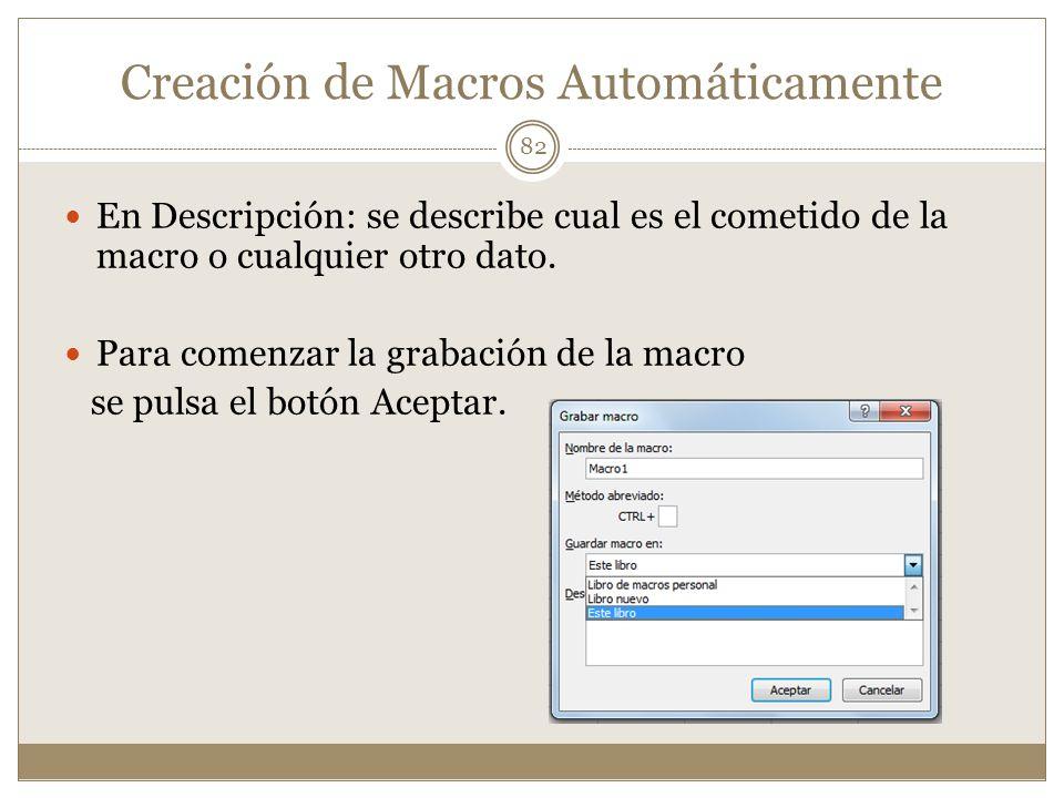 Creación de Macros Automáticamente En Descripción: se describe cual es el cometido de la macro o cualquier otro dato. Para comenzar la grabación de la