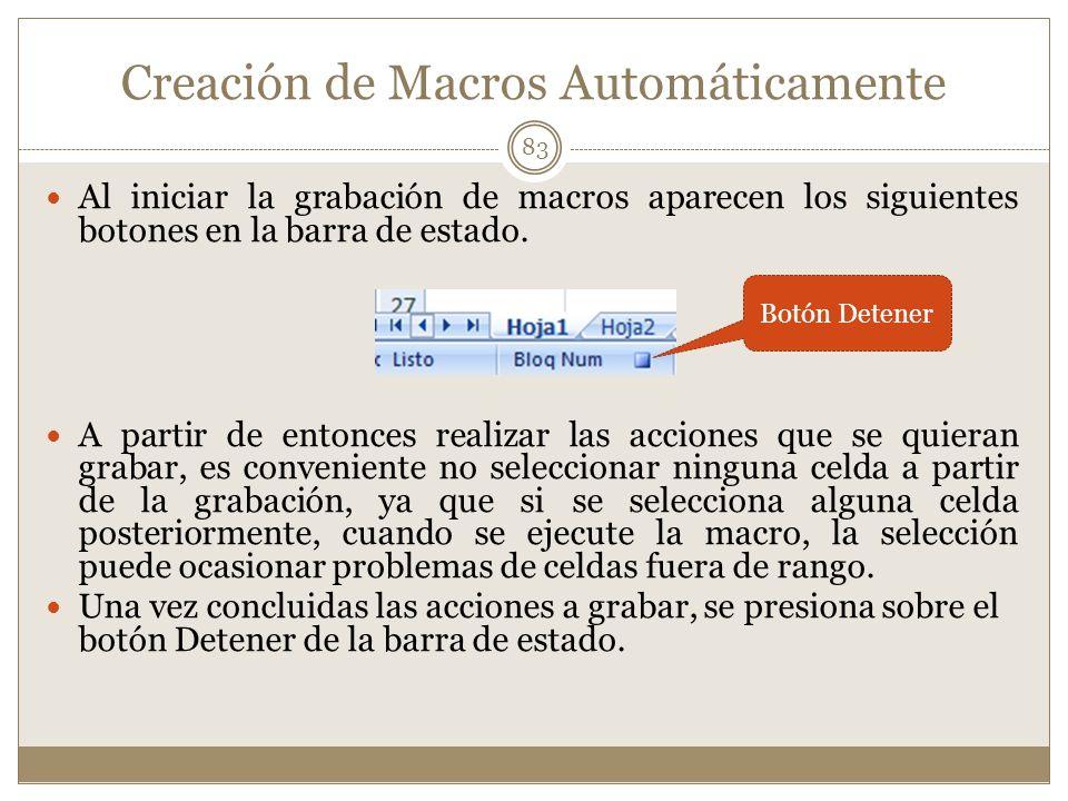 Creación de Macros Automáticamente Al iniciar la grabación de macros aparecen los siguientes botones en la barra de estado. A partir de entonces reali
