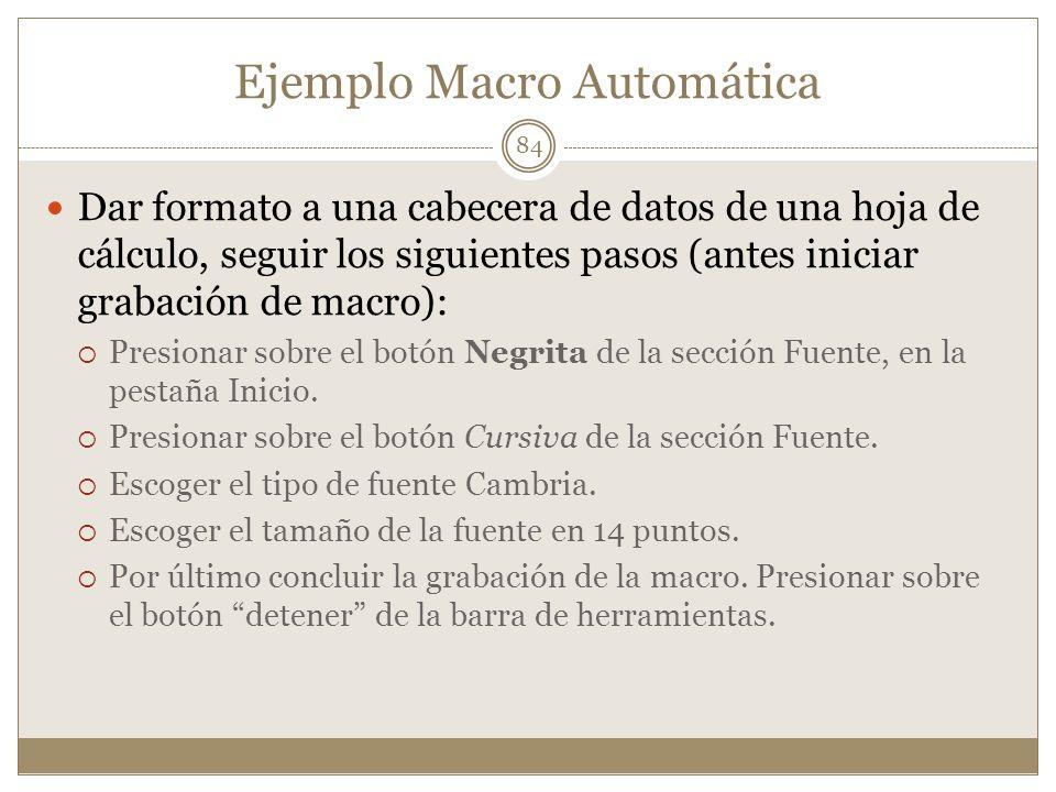 Ejemplo Macro Automática Dar formato a una cabecera de datos de una hoja de cálculo, seguir los siguientes pasos (antes iniciar grabación de macro): P