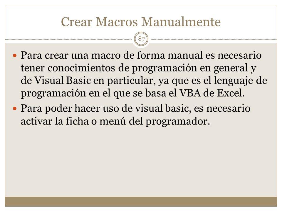 Crear Macros Manualmente Para crear una macro de forma manual es necesario tener conocimientos de programación en general y de Visual Basic en particu