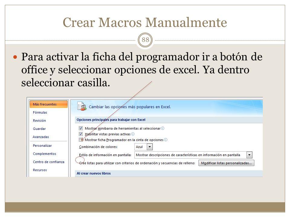 Crear Macros Manualmente Para activar la ficha del programador ir a botón de office y seleccionar opciones de excel. Ya dentro seleccionar casilla. 88