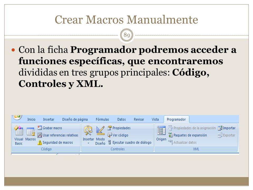 Crear Macros Manualmente Con la ficha Programador podremos acceder a funciones específicas, que encontraremos divididas en tres grupos principales: Có