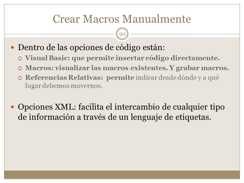Crear Macros Manualmente Dentro de las opciones de código están: Visual Basic: que permite insertar código directamente. Macros: visualizar las macros