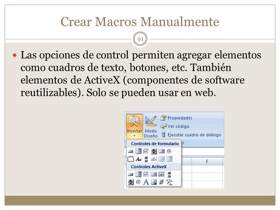 Crear Macros Manualmente Las opciones de control permiten agregar elementos como cuadros de texto, botones, etc. También elementos de ActiveX (compone