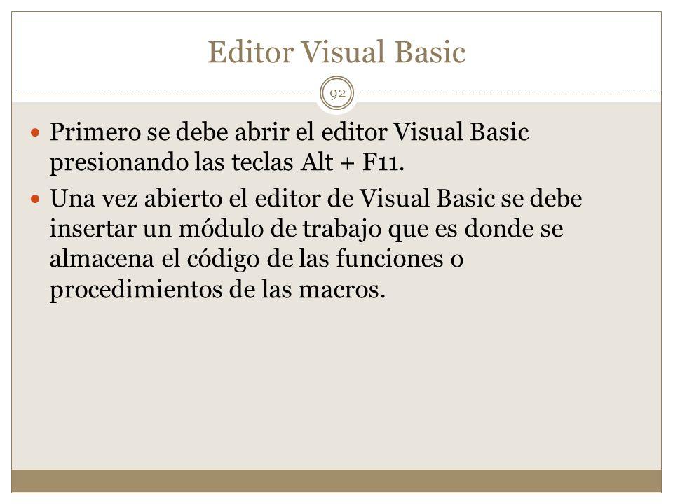 Editor Visual Basic Primero se debe abrir el editor Visual Basic presionando las teclas Alt + F11. Una vez abierto el editor de Visual Basic se debe i