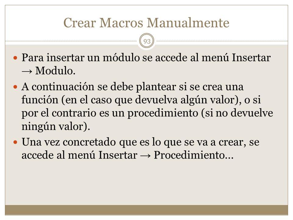Crear Macros Manualmente Para insertar un módulo se accede al menú Insertar Modulo. A continuación se debe plantear si se crea una función (en el caso