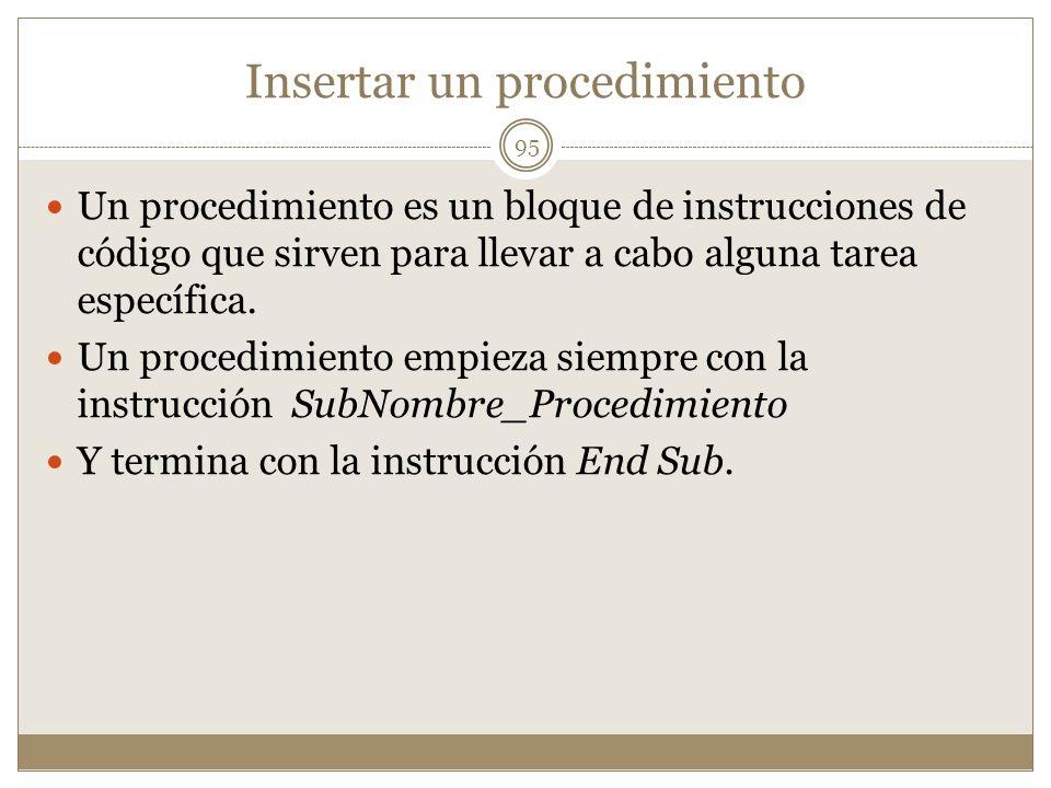 Insertar un procedimiento Un procedimiento es un bloque de instrucciones de código que sirven para llevar a cabo alguna tarea específica. Un procedimi