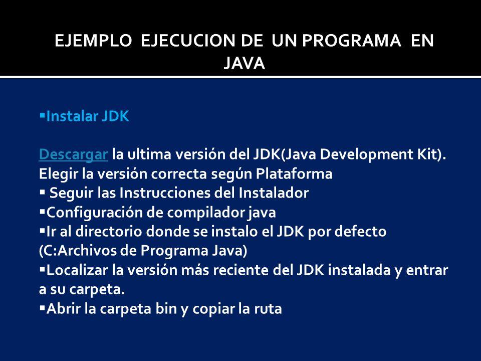 EJEMPLO EJECUCION DE UN PROGRAMA EN JAVA Instalar JDK DescargarDescargar la ultima versión del JDK(Java Development Kit). Elegir la versión correcta s