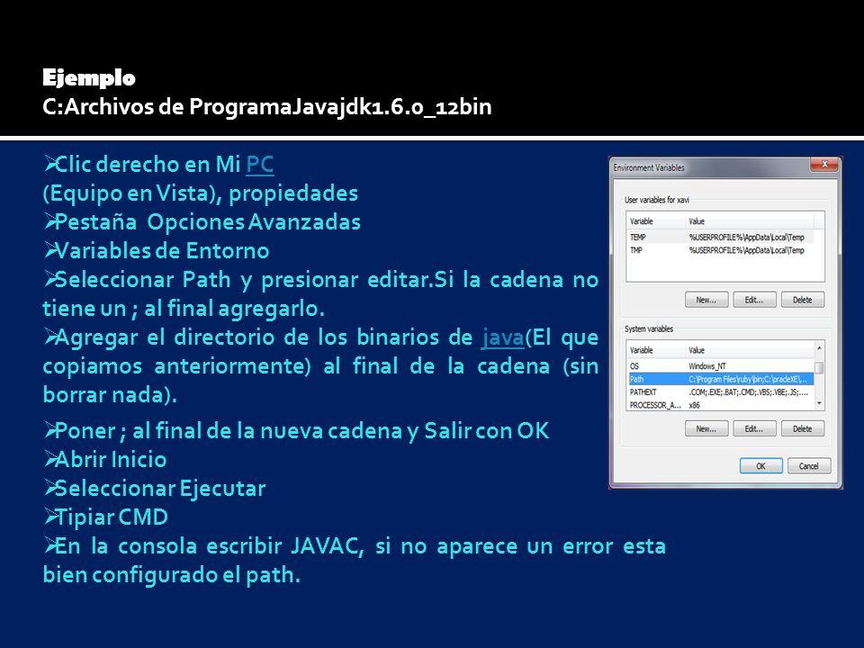 ( Ejemplo C:Archivos de ProgramaJavajdk1.6.0_12bin Clic derecho en Mi PCPC (Equipo en Vista), propiedades Pestaña Opciones Avanzadas Variables de Ento
