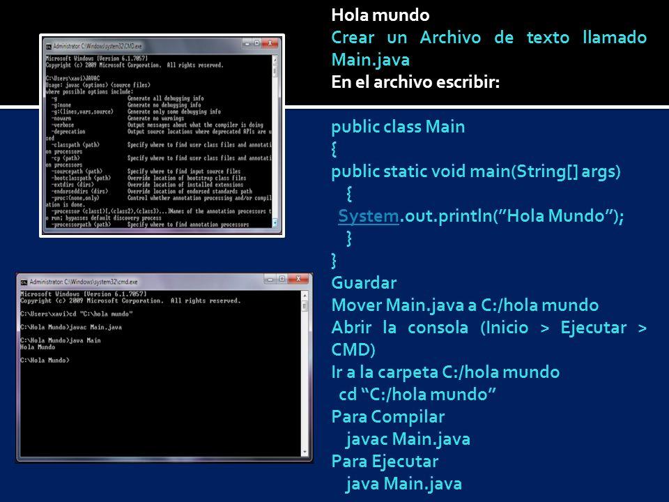 Hola mundo Crear un Archivo de texto llamado Main.java En el archivo escribir: public class Main { public static void main(String[] args) { System.out