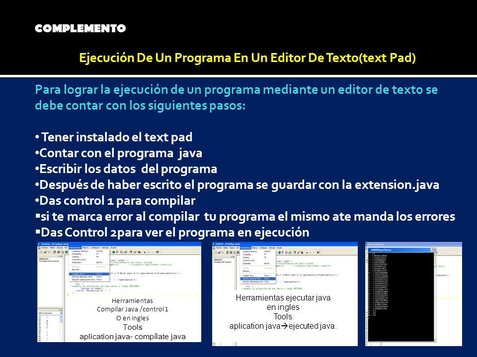 COMPLEMENTO Ejecución De Un Programa En Un Editor De Texto(text Pad) Para lograr la ejecución de un programa mediante un editor de texto se debe conta