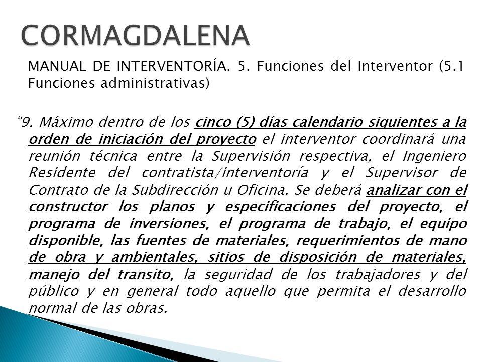 MANUAL DE INTERVENTORÍA. 5. Funciones del Interventor (5.1 Funciones administrativas) 9. Máximo dentro de los cinco (5) días calendario siguientes a l