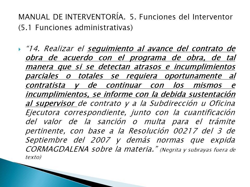 MANUAL DE INTERVENTORÍA. 5. Funciones del Interventor (5.1 Funciones administrativas) 14. Realizar el seguimiento al avance del contrato de obra de ac
