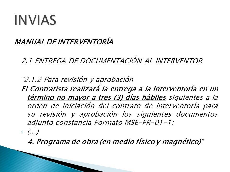 MANUAL DE INTERVENTORÍA 2.1 ENTREGA DE DOCUMENTACIÓN AL INTERVENTOR 2.1.2 Para revisión y aprobación El Contratista realizará la entrega a la Interven