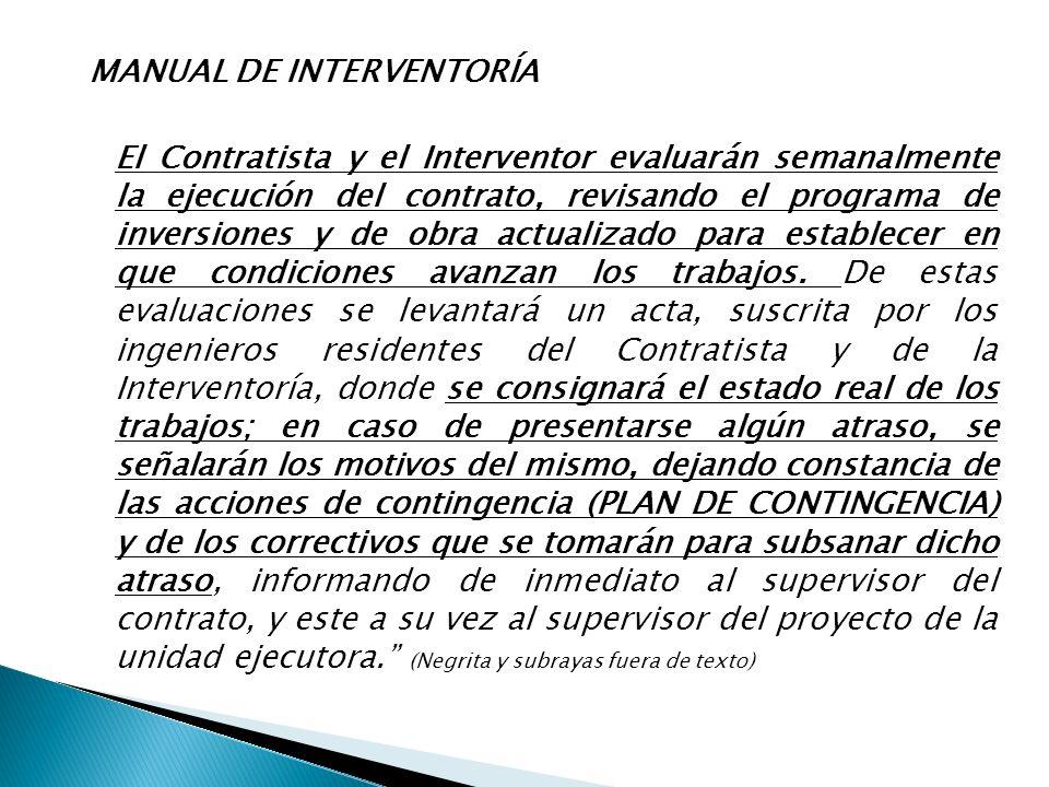 MANUAL DE INTERVENTORÍA El Contratista y el Interventor evaluarán semanalmente la ejecución del contrato, revisando el programa de inversiones y de ob