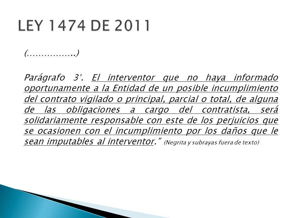 (……………..) Parágrafo 3°. El interventor que no haya informado oportunamente a la Entidad de un posible incumplimiento del contrato vigilado o principal