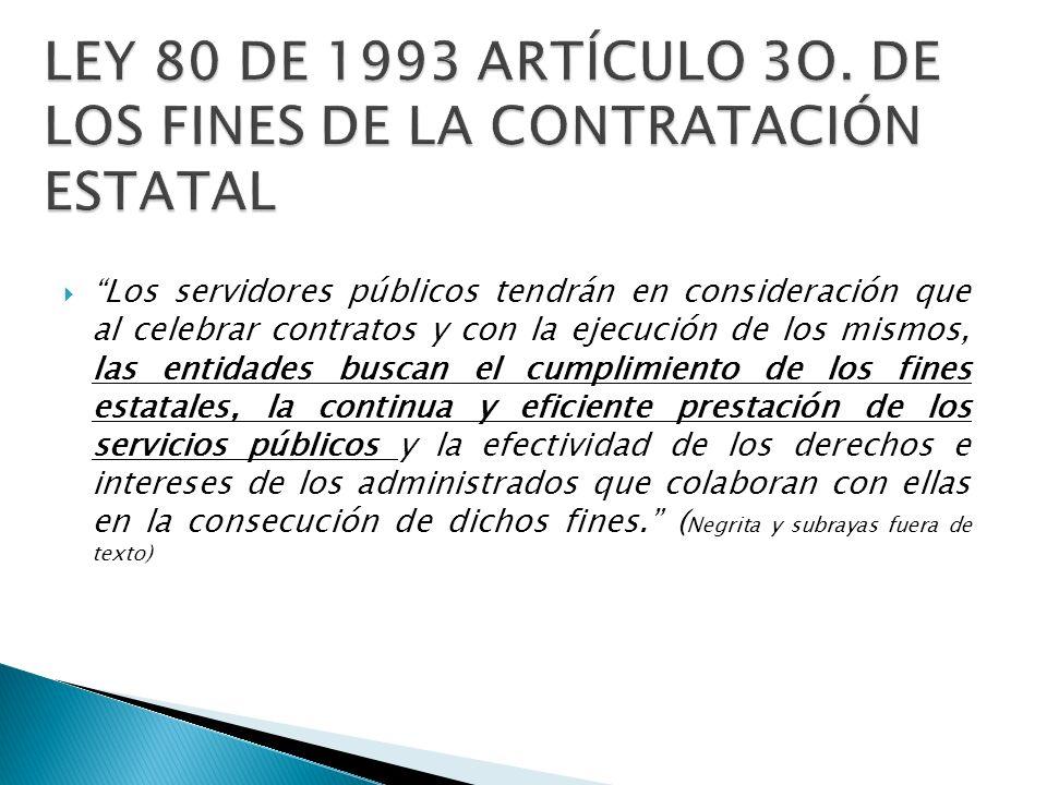 Los servidores públicos tendrán en consideración que al celebrar contratos y con la ejecución de los mismos, las entidades buscan el cumplimiento de l