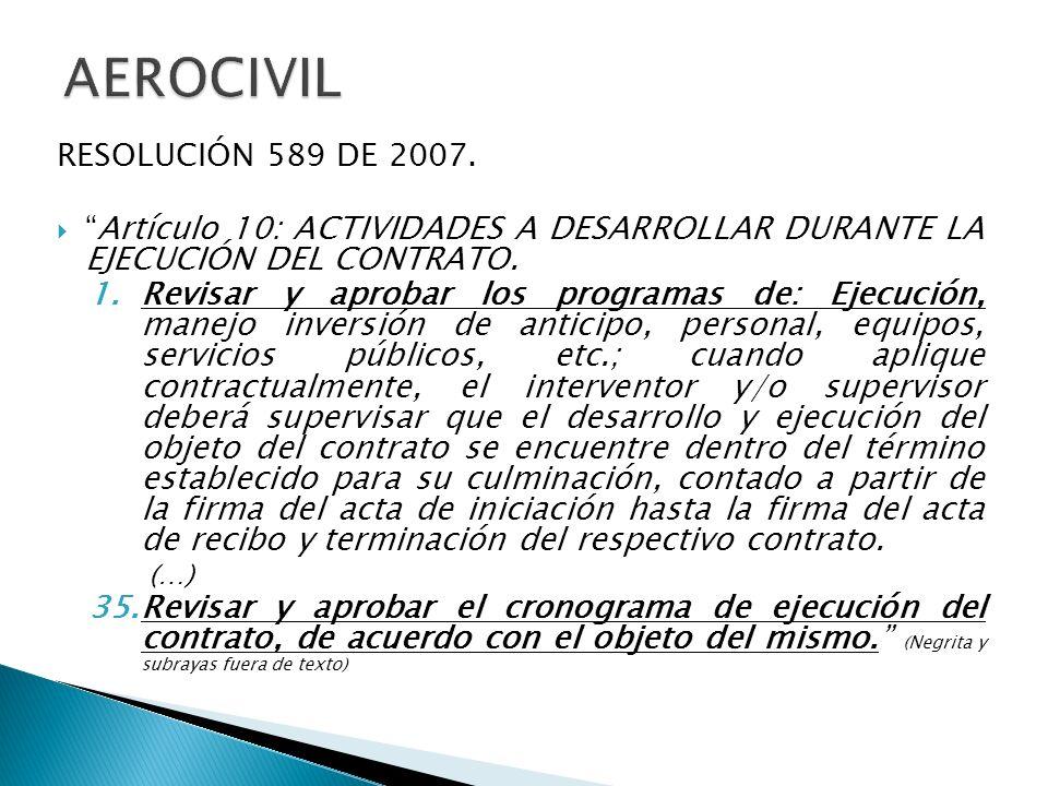 RESOLUCIÓN 589 DE 2007. Artículo 10: ACTIVIDADES A DESARROLLAR DURANTE LA EJECUCIÓN DEL CONTRATO. 1.Revisar y aprobar los programas de: Ejecución, man