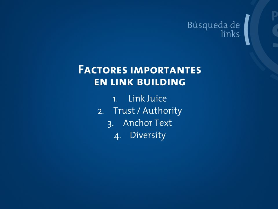 Factores importantes en link building PROCESO SEO Búsqueda de links 1.Link Juice 2.Trust / Authority 3.Anchor Text 4.Diversity