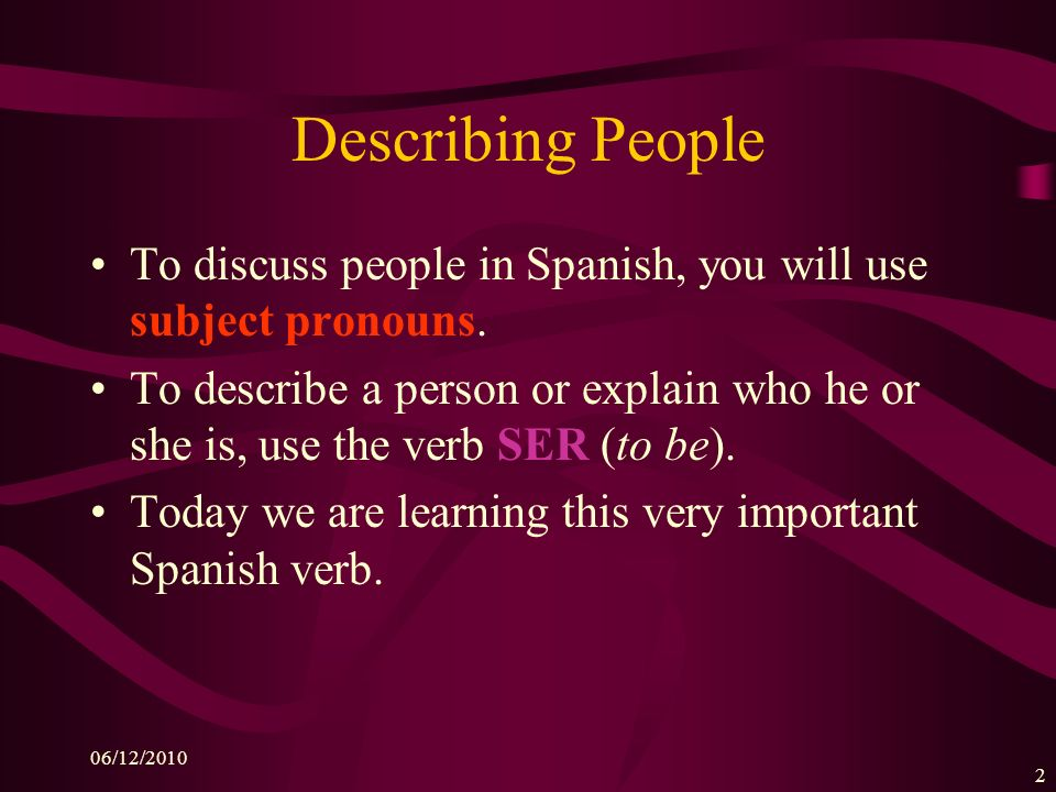 06/12/2010 1 Describing People Subject Pronouns & the verb SER U1E1