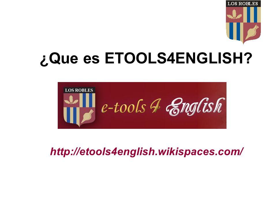 ¿Que es ETOOLS4ENGLISH? http://etools4english.wikispaces.com/