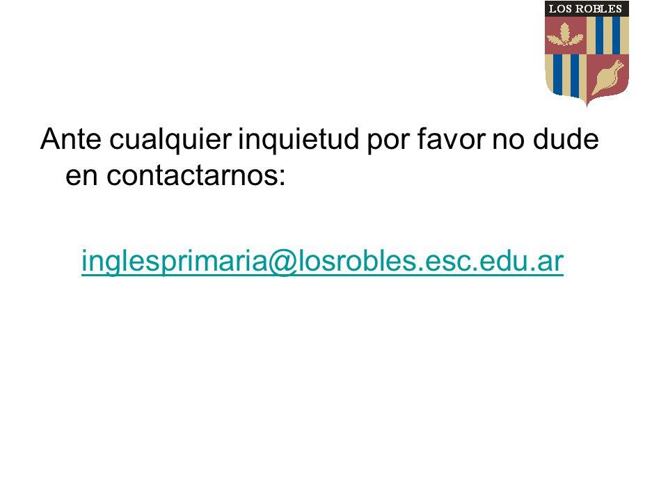 Ante cualquier inquietud por favor no dude en contactarnos: inglesprimaria@losrobles.esc.edu.ar