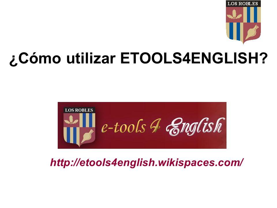 ¿Cómo utilizar ETOOLS4ENGLISH? http://etools4english.wikispaces.com/