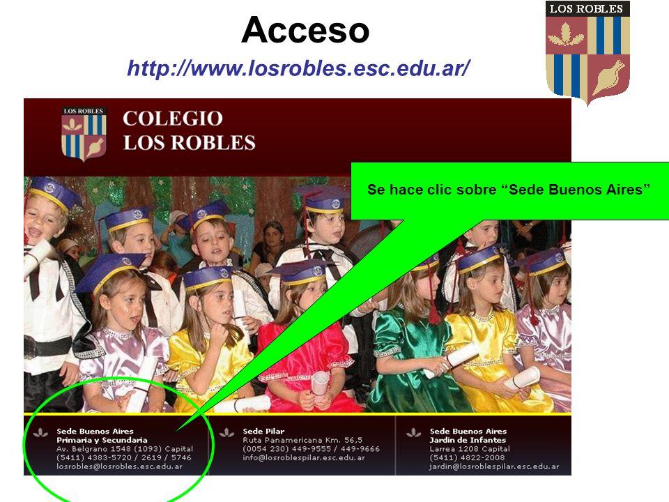 Acceso http://www.losrobles.esc.edu.ar/ Se hace clic sobre Sede Buenos Aires