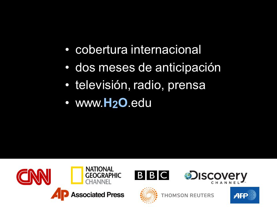 cobertura internacional dos meses de anticipación televisión, radio, prensa www.H 2 O.edu