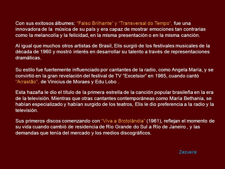 Elis Regina Carvalho Costa ( 1945 - 1982 ) Cantante brasileña, famosa por su fuerza interpretativa, su voz y su personalidad, Elis Regina es considerada por muchos críticos y músicos, como la mejor cantante brasileña de todos los tiempos.