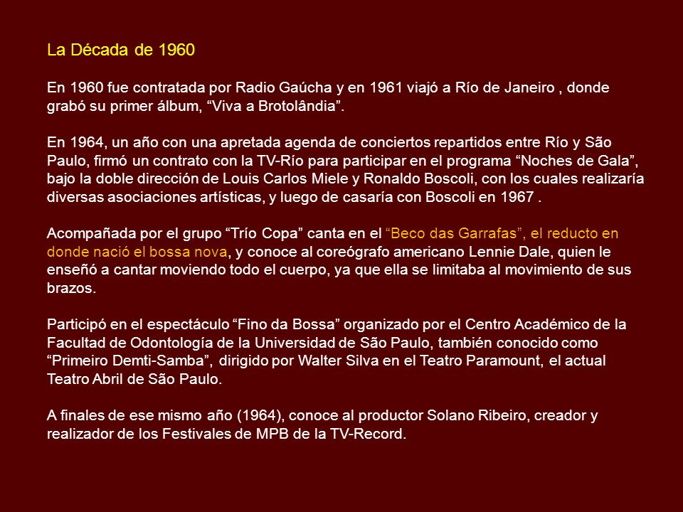 La Década de 1960 En 1960 fue contratada por Radio Gaúcha y en 1961 viajó a Río de Janeiro, donde grabó su primer álbum, Viva a Brotolândia.