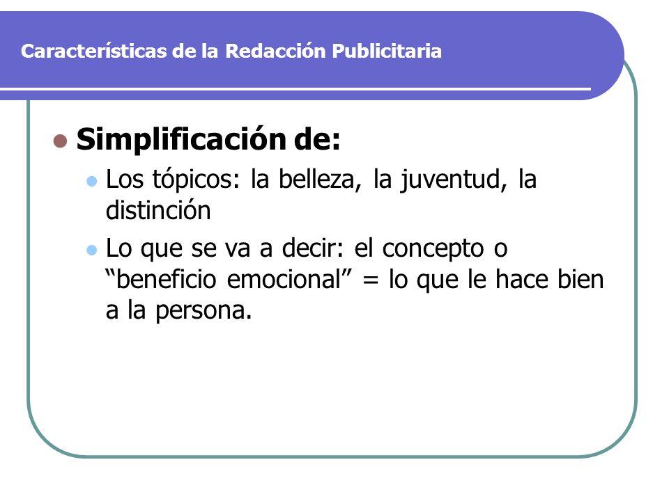 Características de la Redacción Publicitaria Simplificación de: Los tópicos: la belleza, la juventud, la distinción Lo que se va a decir: el concepto