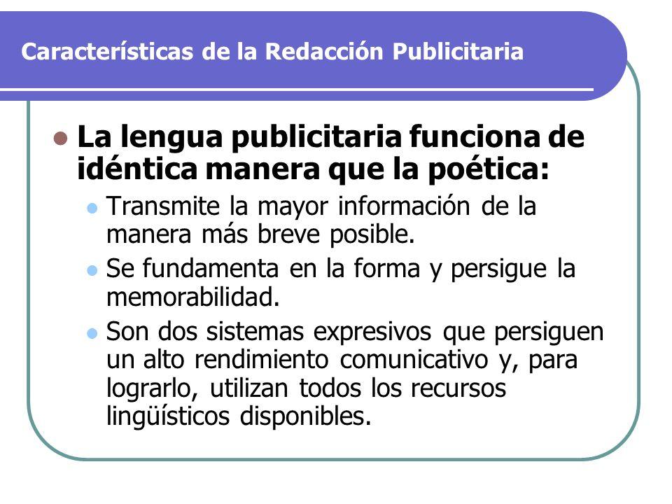 Características de la Redacción Publicitaria La lengua publicitaria funciona de idéntica manera que la poética: Transmite la mayor información de la m