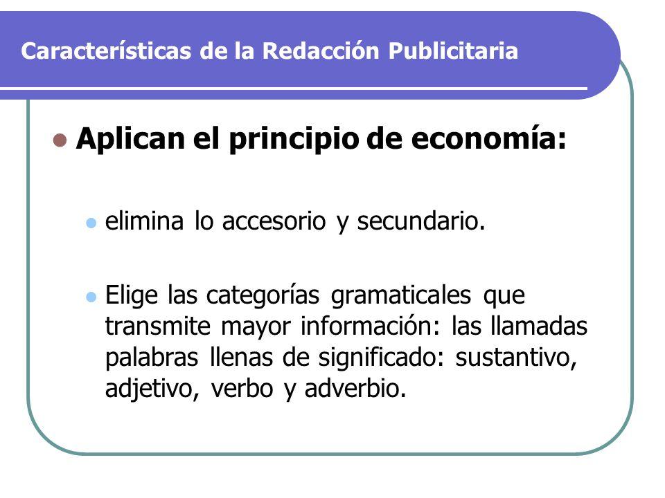 Características de la Redacción Publicitaria Aplican el principio de economía: elimina lo accesorio y secundario. Elige las categorías gramaticales qu